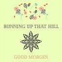 Good Morgen - Running up That Hill Live