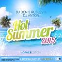 DJ Denis Rublev DJ Anton - Hot Summer 2015 Dance Edition