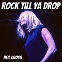Neil Cross - Rock Till Ya Drop