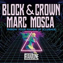 Block Crown Marc Mosca - Throw Your Hands Up Club Mix