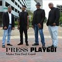 Press Play601 - Make You Feel Good