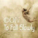 ON - To Fall Slowly Original Mix