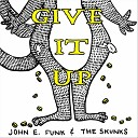John E Funk the Skunks - Give It Up