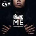 Kam - Unwind Me