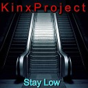 KinxProject - Stay Low