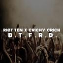 Riot Ten x Crichy Crich - B T F R D Original Mix