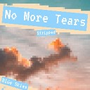 Blue Skies - No More Tears Stripped