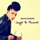 Joye B Moore - Should Have