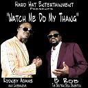 B Rob feat Rodney Adams - Watch Me Do My Thang feat Rodney Adams