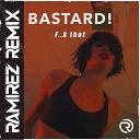 Bastard - F k That Ramirez Radio Edit