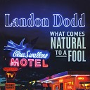 Landon Dodd - Excuse Me But You Know That s It So