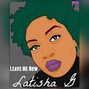 Latisha G - Leave Me Now
