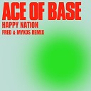 ACE OF BASE - Happy Nation Fred Mykos Remix