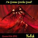 Юлик - I m Gonna Getcha Good