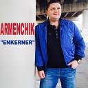 ArmenEntertainment Official Armenchik Channel - ARMENCHIK PREMIERE ENKERNER New Single 2016