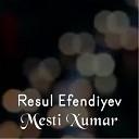 Resul Efendiyev - Mesti Xumar