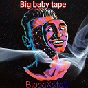 BloodXstail - Big Baby Tape