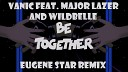 Vanic feat Major Lazer and Wi - Be Together Eugene Star Remix