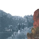 Loft - Open Up Your Heart To Love