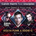 Kolya Funk & Eddie G - Calvin Harris & Disciples - How Deep Is Your Love (Kolya Funk & Eddie G Radio Remix)