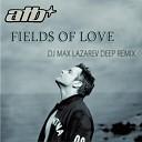 ATB - Fields Of Love DJ Max Lazarev Deep Remix
