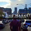 Maseko feat Kaizen - In the Market feat Kaizen