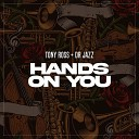 Tony Ross feat Dr Jazz - Hands On You
