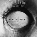 Hollow Intent - Beg Crawl Heaven Help You