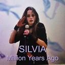 Silvia - Million Years Ago