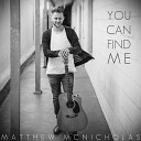 Matthew McNicholas - You Can Find Me