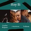 Carlos Rujano feat J Matthium Yeikom - Hoy Si