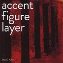 Max E Keller - Accent and Layer