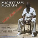 Mighty Sam McClain - What You Want Me To Do