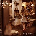 Mike Allan - If I Hadn t Walked In And Saw You Dancing