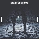 DiazToleshov - Я так люблю