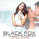 Black Fox feat DJ Chris Parker - I Still Love Master Radio Edit HotMusic