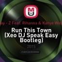Jay Z Feat Rihanna Kanye West - Run This Town Xeo DJ Speak Easy Bootleg