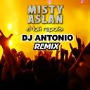 MISTY ASLAN - Мой герой DJ Antonio remix