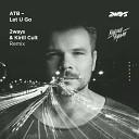 ATB - ATB Let U Go 2ways Kirill Cult Remix