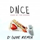 DNCE - Cake By The Ocean (D' Luxe Remix)