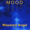 Mood - Wayward Angel