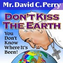 Mr David C Perry - Don t Kiss the Earth You Don t Know Where It s Been
