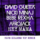David Guetta ft Nicki Minaj Bebe Rexha Afrojack - Hey Mama Club Killers VIP Remix Dirty