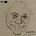 Nebu - Impossible Until It s Done