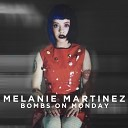 Melanie Martinez - Bombs On Monday