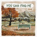 Anae - You Can Find Me