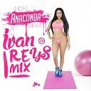 IVAN REYS - Nicki Minaj – Anaconda (IVAN R