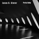 Lucas B Glover - I Remember the Promise You Made