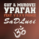 Guf Murovei feat V X V PRiNCE - Guf Murovei feat V X V PRiNCE УРАГАН SaDLuci remix