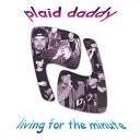 Plaid Daddy - You Got to Go